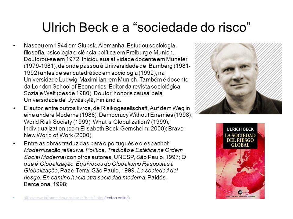 """Ulrich Beck e a """"sociedade do risco"""" Nasceu em 1944 em Slupsk, Alemanha. Estudou sociologia, filosofia, psicologia e ciência política em Freiburg e Mu"""