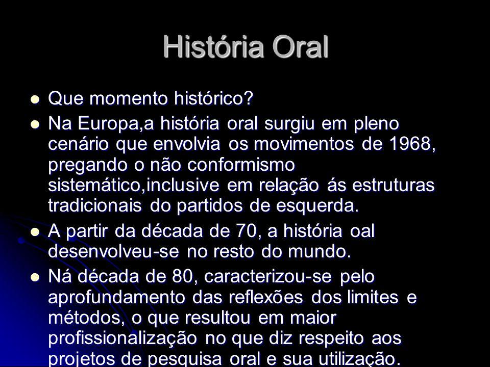 História Oral Que momento histórico? Que momento histórico? Na Europa,a história oral surgiu em pleno cenário que envolvia os movimentos de 1968, preg