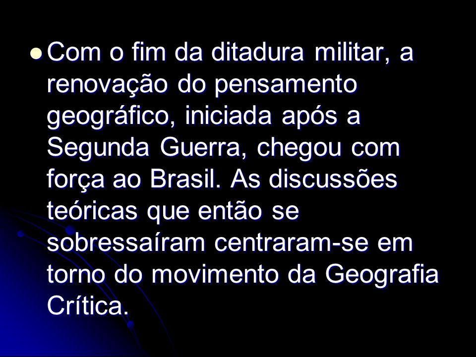 Com o fim da ditadura militar, a renovação do pensamento geográfico, iniciada após a Segunda Guerra, chegou com força ao Brasil. As discussões teórica