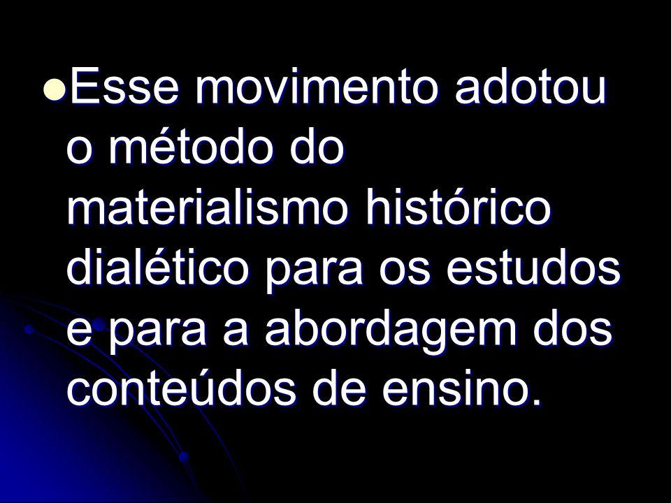 Esse movimento adotou o método do materialismo histórico dialético para os estudos e para a abordagem dos conteúdos de ensino. Esse movimento adotou o