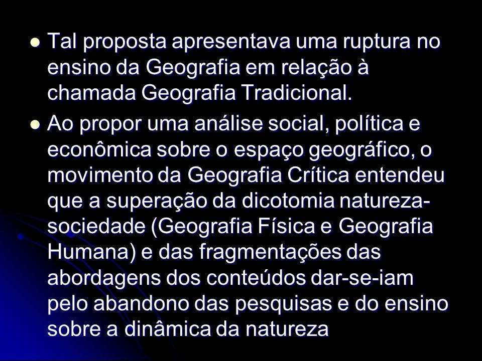 Tal proposta apresentava uma ruptura no ensino da Geografia em relação à chamada Geografia Tradicional. Tal proposta apresentava uma ruptura no ensino