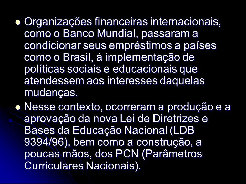 Organizações financeiras internacionais, como o Banco Mundial, passaram a condicionar seus empréstimos a países como o Brasil, à implementação de polí