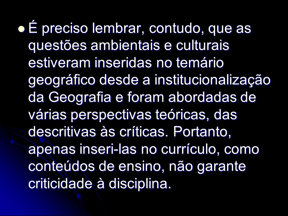 É preciso lembrar, contudo, que as questões ambientais e culturais estiveram inseridas no temário geográfico desde a institucionalização da Geografia