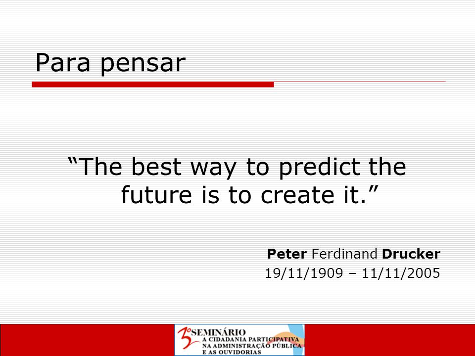 "Para pensar ""The best way to predict the future is to create it."" Peter Ferdinand Drucker 19/11/1909 – 11/11/2005"