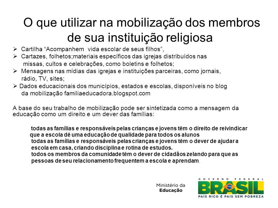 """O que utilizar na mobilização dos membros de sua instituição religiosa  Cartilha """"Acompanhem vida escolar de seus filhos"""",  Cartazes, folhetos;mater"""