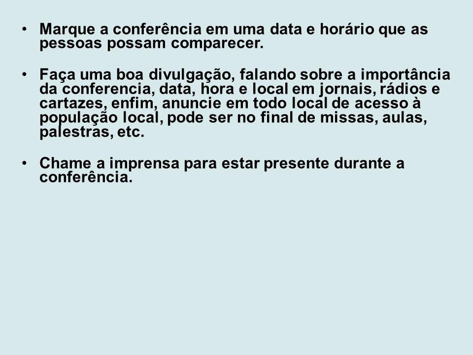 Marque a conferência em uma data e horário que as pessoas possam comparecer.
