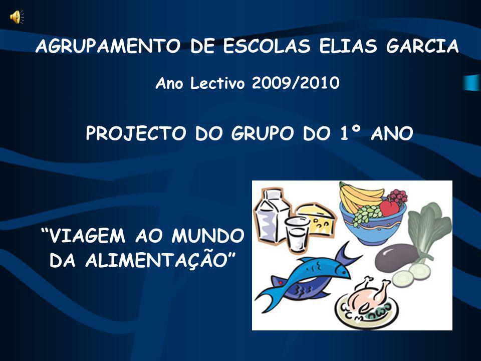 AGRUPAMENTO DE ESCOLAS ELIAS GARCIA Ano Lectivo 2009/2010 PROJECTO DO GRUPO DO 1º ANO VIAGEM AO MUNDO DA ALIMENTAÇÃO