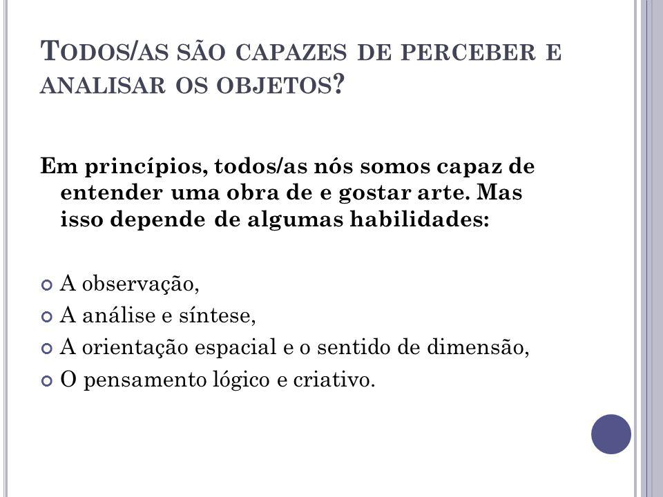 T ODOS / AS SÃO CAPAZES DE PERCEBER E ANALISAR OS OBJETOS .