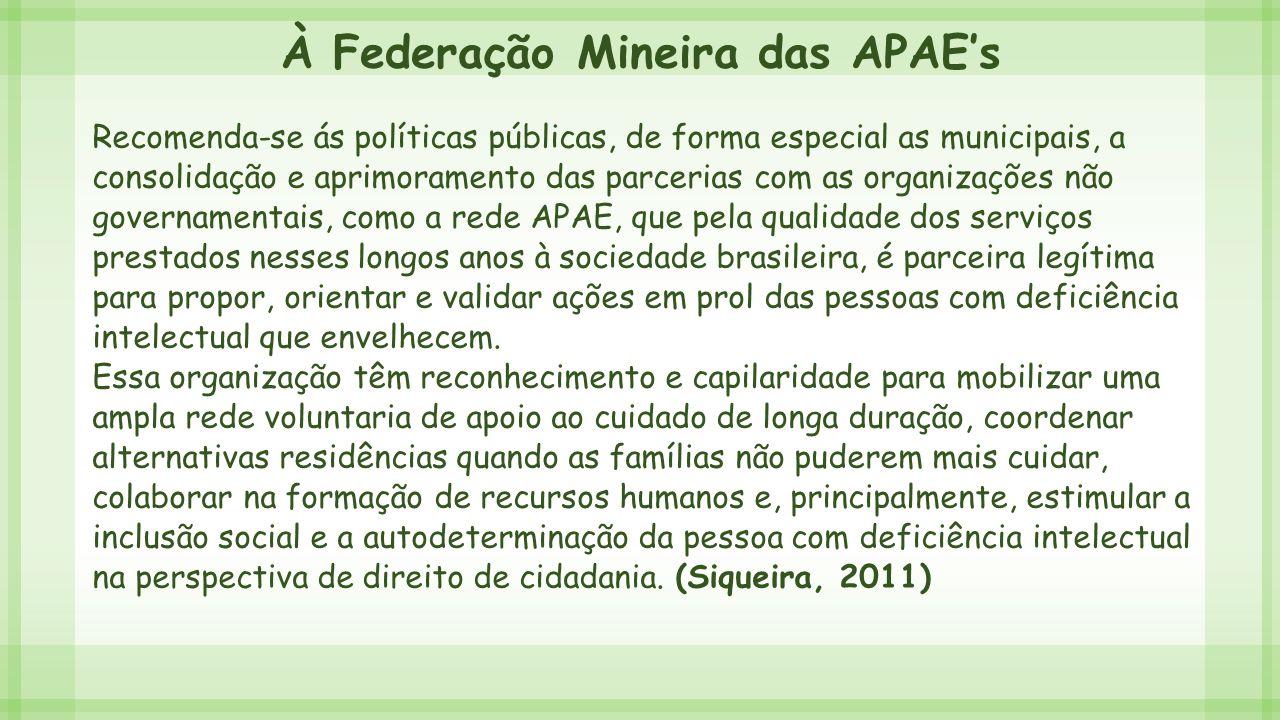 À Federação Mineira das APAE's Recomenda-se ás políticas públicas, de forma especial as municipais, a consolidação e aprimoramento das parcerias com a