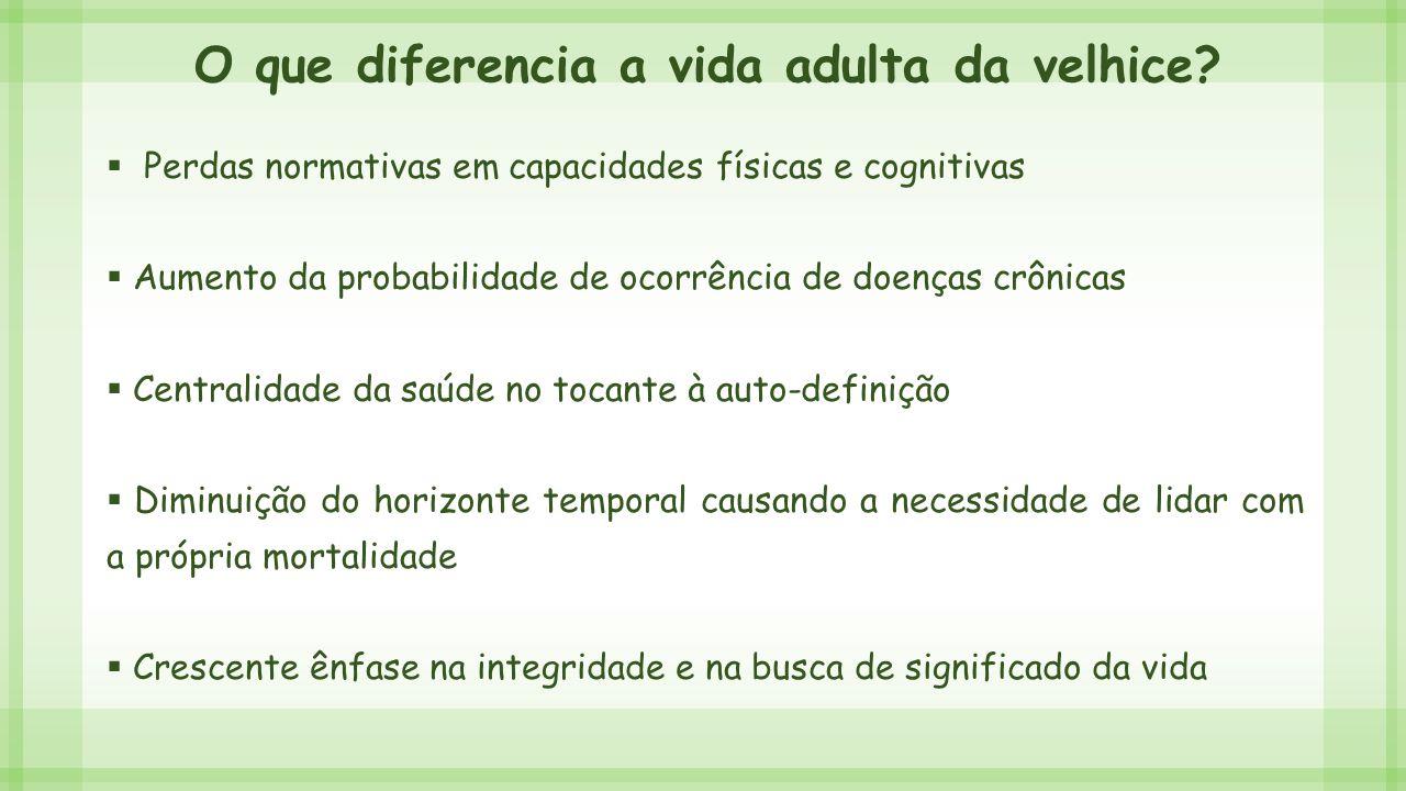  Perdas normativas em capacidades físicas e cognitivas  Aumento da probabilidade de ocorrência de doenças crônicas  Centralidade da saúde no tocant