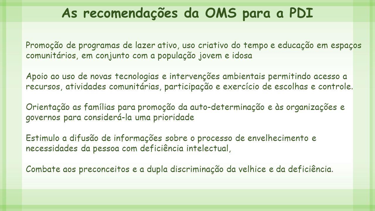 As recomendações da OMS para a PDI Promoção de programas de lazer ativo, uso criativo do tempo e educação em espaços comunitários, em conjunto com a p