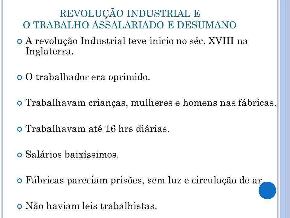 REVOLUÇÃO INDUSTRIAL E O TRABALHO ASSALARIADO E DESUMANO A revolução Industrial teve inicio no séc. XVIII na Inglaterra. O trabalhador era oprimido. T