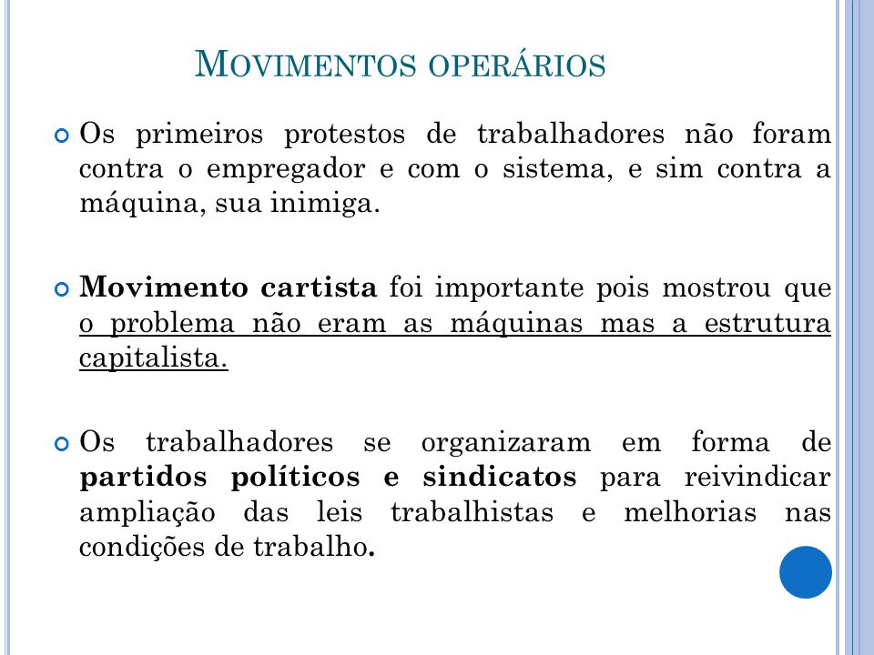 M OVIMENTOS OPERÁRIOS Os primeiros protestos de trabalhadores não foram contra o empregador e com o sistema, e sim contra a máquina, sua inimiga. Movi