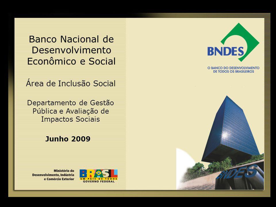 1 Banco Nacional de Desenvolvimento Econômico e Social Junho 2009 Área de Inclusão Social Departamento de Gestão Pública e Avaliação de Impactos Sociais