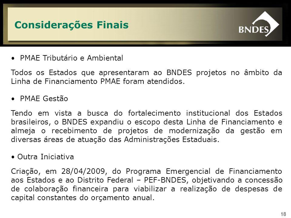18 Considerações Finais PMAE Tributário e Ambiental Todos os Estados que apresentaram ao BNDES projetos no âmbito da Linha de Financiamento PMAE foram atendidos.