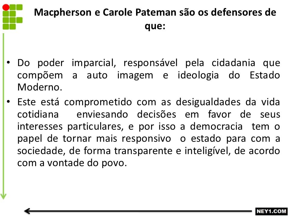 Macpherson e Carole Pateman são os defensores de que: Do poder imparcial, responsável pela cidadania que compõem a auto imagem e ideologia do Estado M