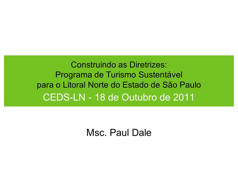 Construindo as Diretrizes: Programa de Turismo Sustentável para o Litoral Norte do Estado de São Paulo CEDS-LN - 18 de Outubro de 2011 Msc.