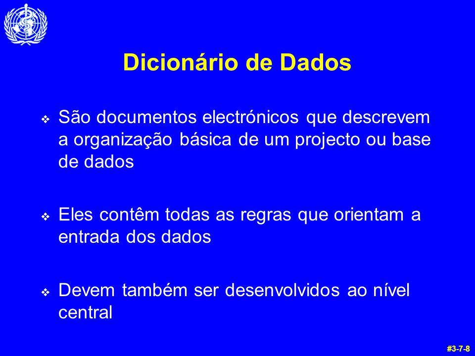 Dicionário de Dados  São documentos electrónicos que descrevem a organização básica de um projecto ou base de dados  Eles contêm todas as regras que orientam a entrada dos dados  Devem também ser desenvolvidos ao nível central #3-7-8