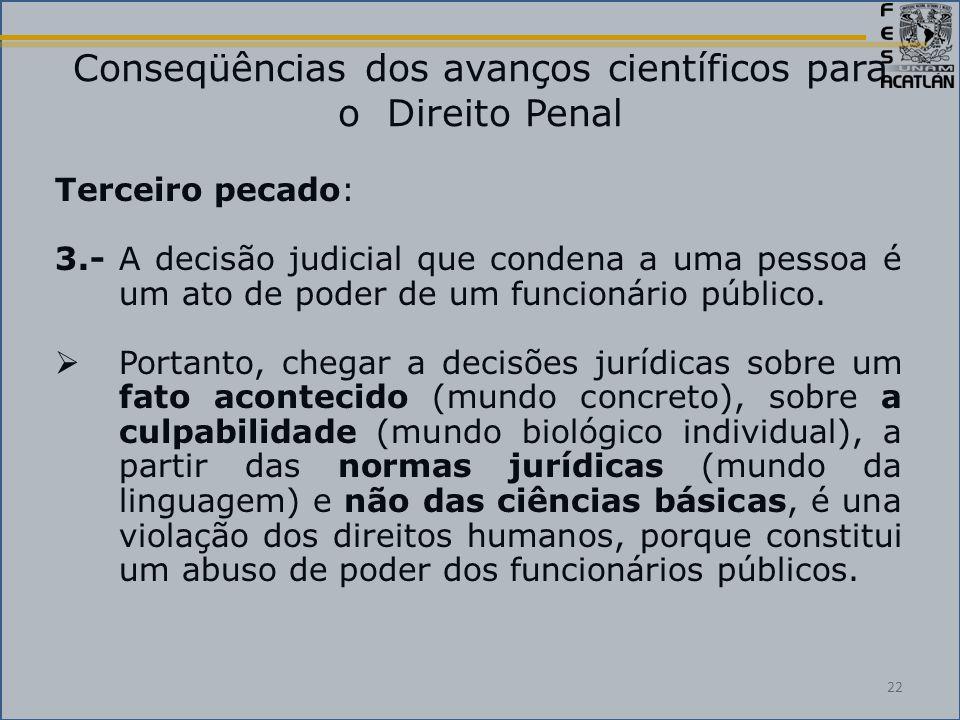 Conseqüências dos avanços científicos para o Direito Penal Terceiro pecado: 3.- A decisão judicial que condena a uma pessoa é um ato de poder de um funcionário público.