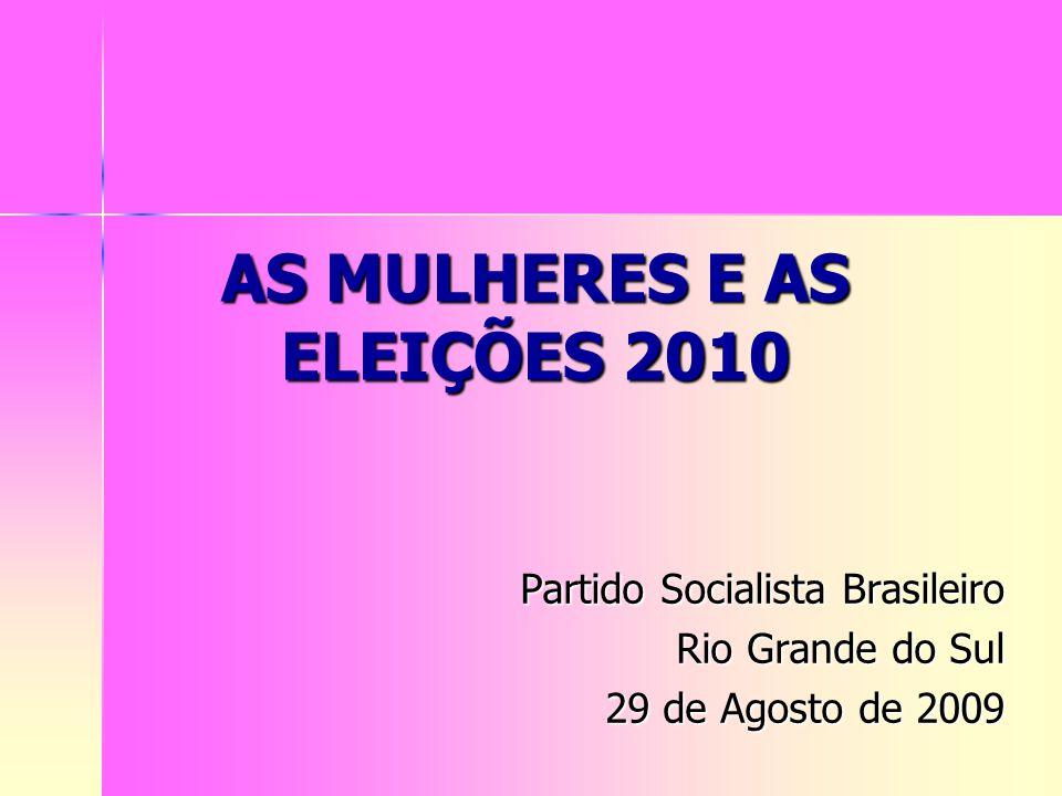 AS MULHERES E AS ELEIÇÕES 2010 Partido Socialista Brasileiro Rio Grande do Sul 29 de Agosto de 2009