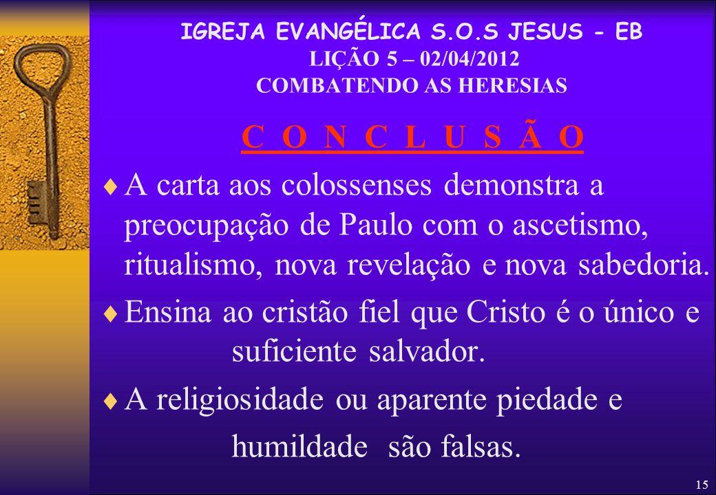 15 C O N C L U S Ã O  A carta aos colossenses demonstra a preocupação de Paulo com o ascetismo, ritualismo, nova revelação e nova sabedoria.  Ensina