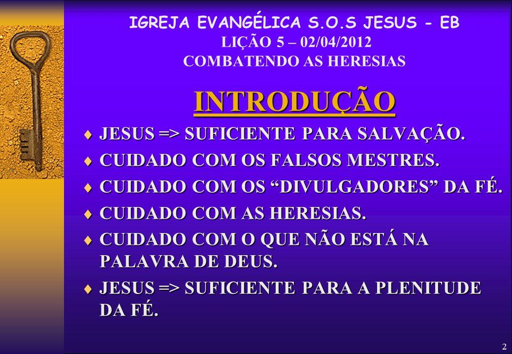 """2 INTRODUÇÃO  JESUS => SUFICIENTE PARA SALVAÇÃO.  CUIDADO COM OS FALSOS MESTRES.  CUIDADO COM OS """"DIVULGADORES"""" DA FÉ.  CUIDADO COM AS HERESIAS. """