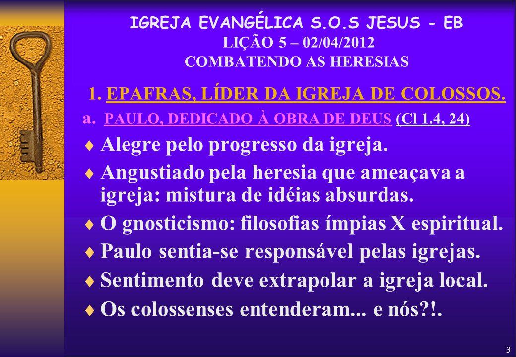 3 1. EPAFRAS, LÍDER DA IGREJA DE COLOSSOS. a. PAULO, DEDICADO À OBRA DE DEUS (Cl 1.4, 24)  Alegre pelo progresso da igreja.  Angustiado pela heresia
