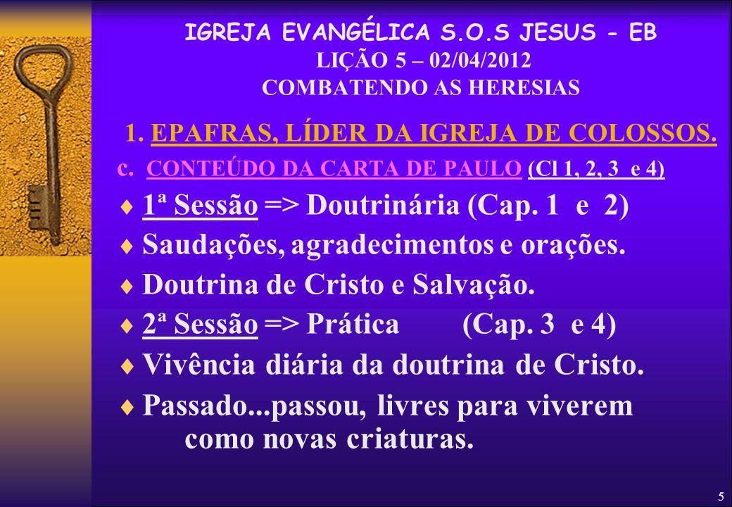 5 1. EPAFRAS, LÍDER DA IGREJA DE COLOSSOS. c. CONTEÚDO DA CARTA DE PAULO (Cl 1, 2, 3 e 4)  1ª Sessão => Doutrinária (Cap. 1 e 2)  Saudações, agradec