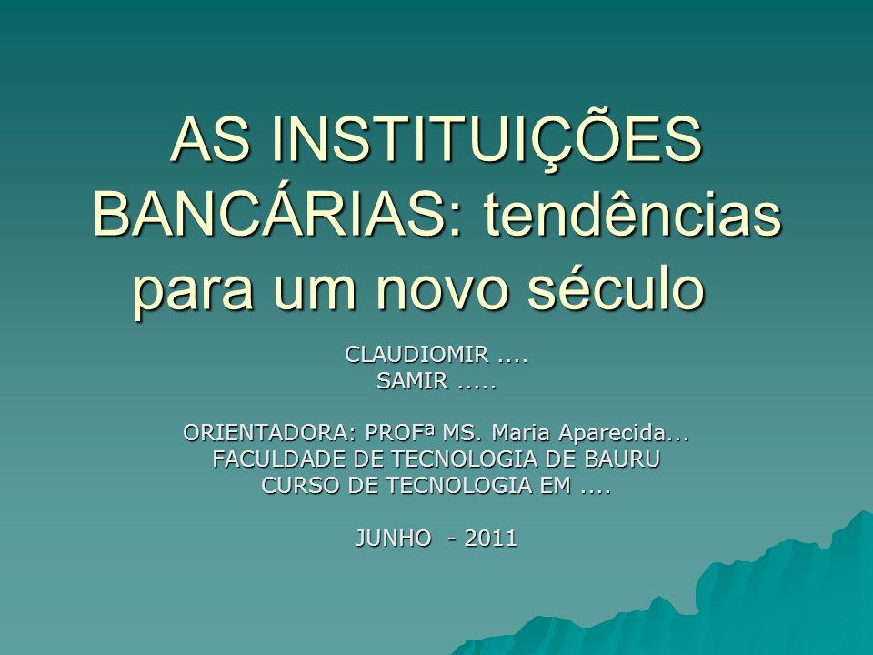 AS INSTITUIÇÕES BANCÁRIAS: tendências para um novo século CLAUDIOMIR....