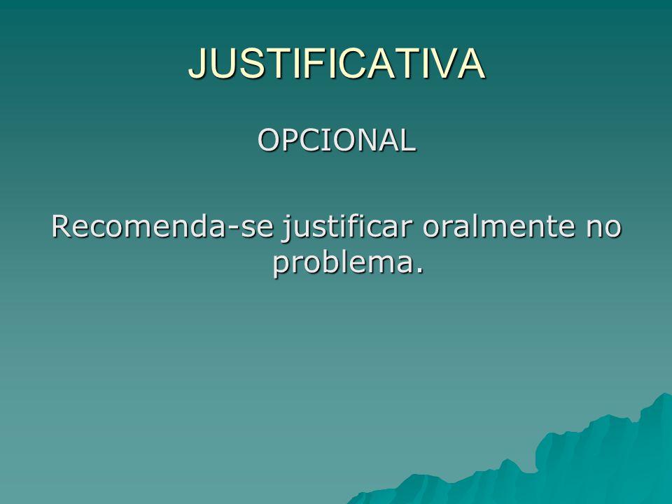 JUSTIFICATIVA OPCIONAL Recomenda-se justificar oralmente no problema.