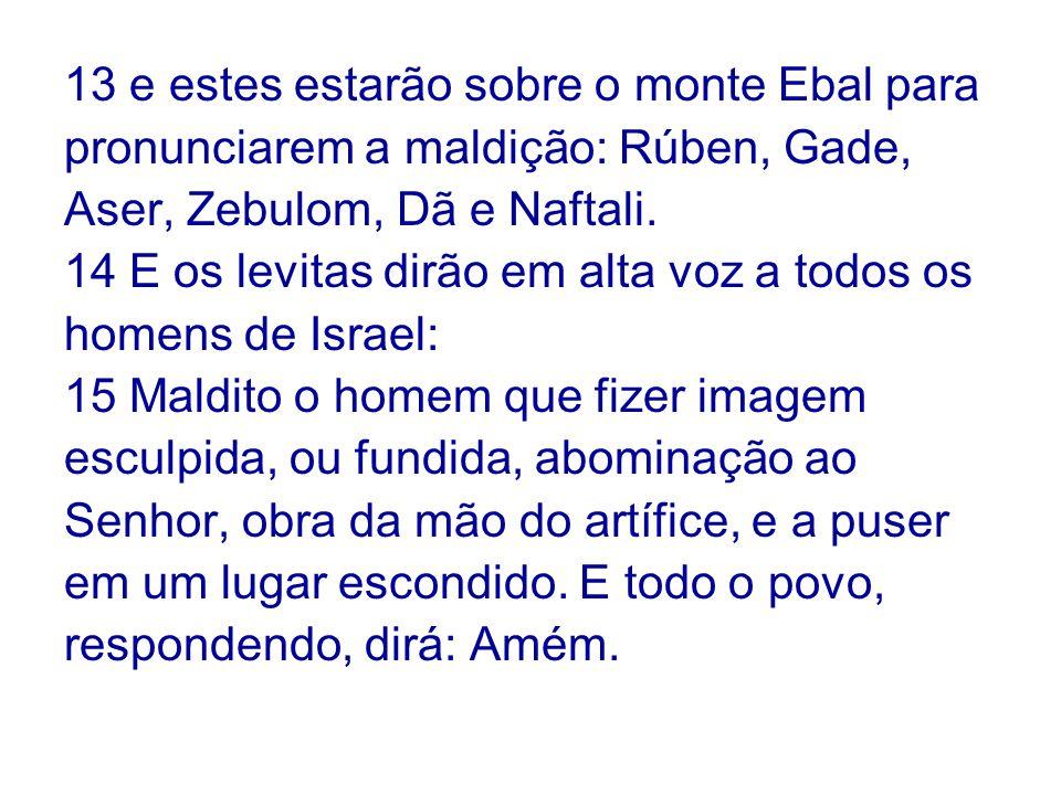 13 e estes estarão sobre o monte Ebal para pronunciarem a maldição: Rúben, Gade, Aser, Zebulom, Dã e Naftali.