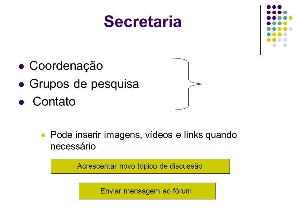 Secretaria Coordenação Grupos de pesquisa Contato Pode inserir imagens, vídeos e links quando necessário Acrescentar novo tópico de discussão Enviar mensagem ao fórum