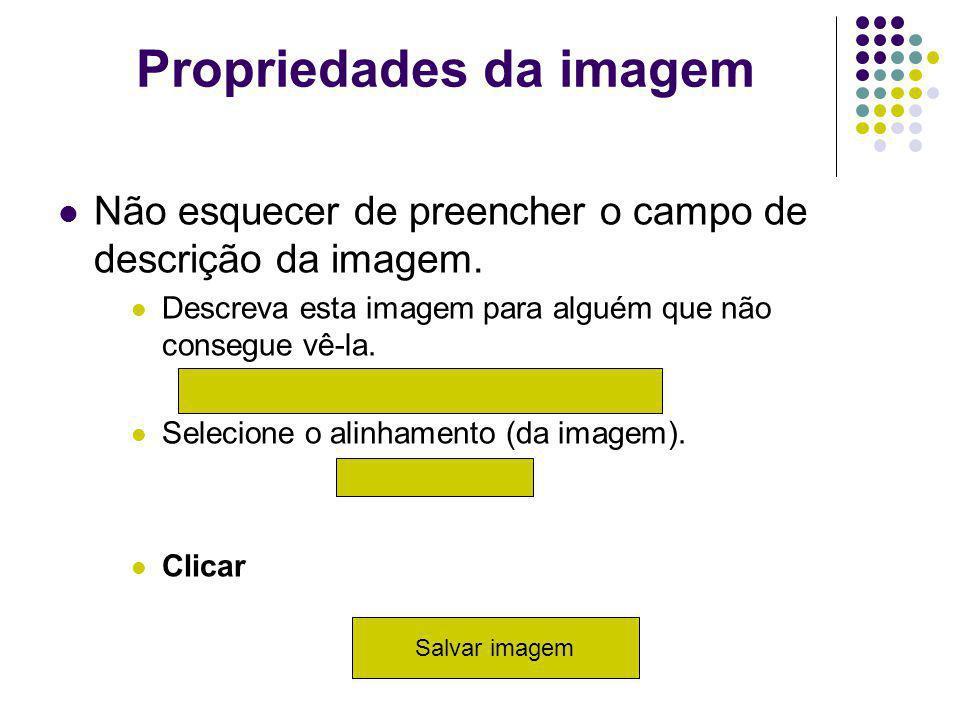 Propriedades da imagem Não esquecer de preencher o campo de descrição da imagem.
