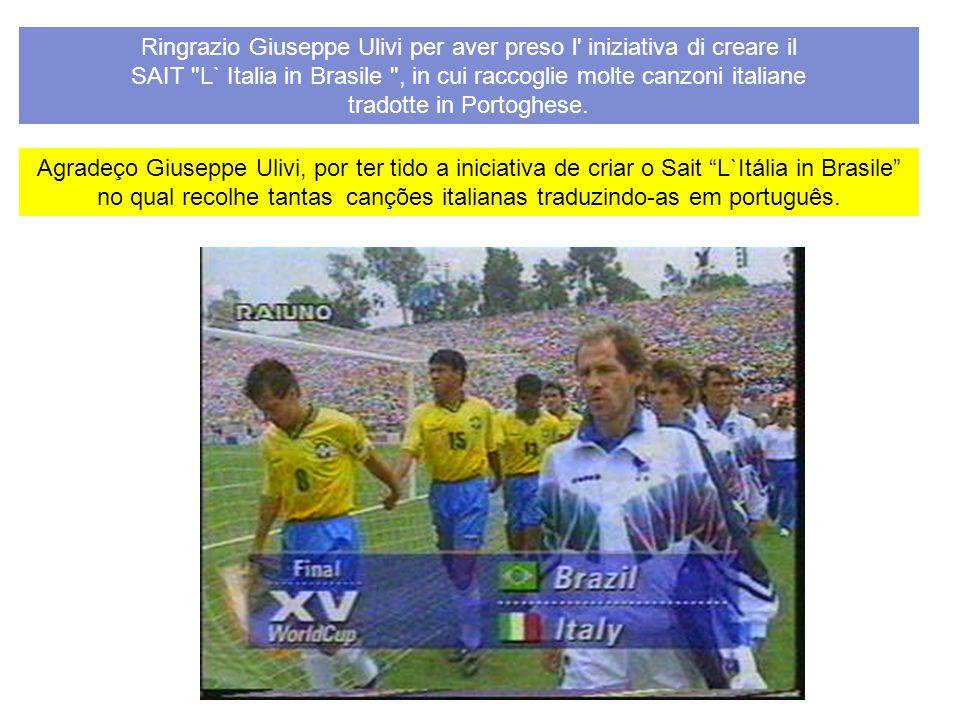 Agradeço Giuseppe Ulivi, por ter tido a iniciativa de criar o Sait L`Itália in Brasile no qual recolhe tantas canções italianas traduzindo-as em português.