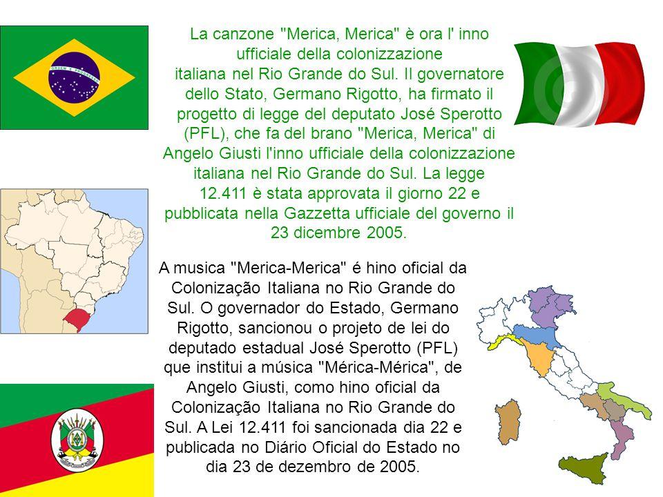 A musica Merica-Merica é hino oficial da Colonização Italiana no Rio Grande do Sul.