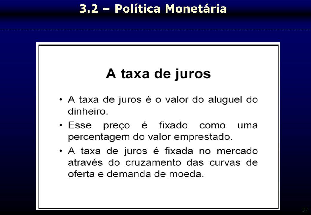 37 3.2 – Política Monetária