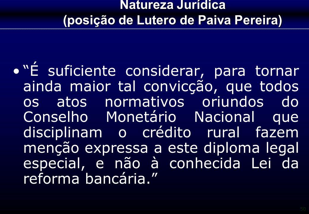 """50 Natureza Jurídica (posição de Lutero de Paiva Pereira) """"É suficiente considerar, para tornar ainda maior tal convicção, que todos os atos normativo"""