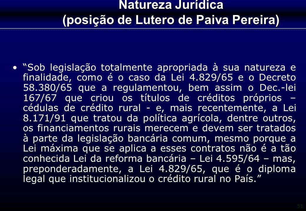 """51 Natureza Jurídica (posição de Lutero de Paiva Pereira) """"Sob legislação totalmente apropriada à sua natureza e finalidade, como é o caso da Lei 4.82"""
