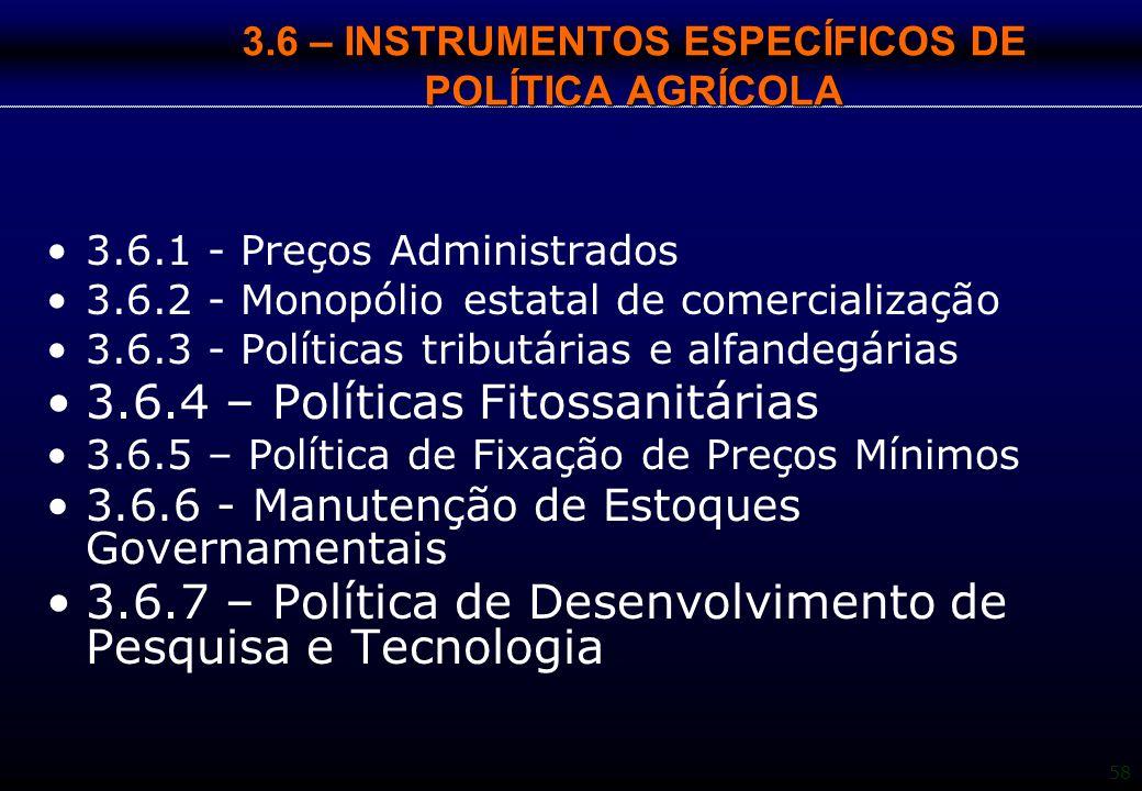 58 3.6 – INSTRUMENTOS ESPECÍFICOS DE POLÍTICA AGRÍCOLA 3.6.1 - Preços Administrados 3.6.2 - Monopólio estatal de comercialização 3.6.3 - Políticas tri