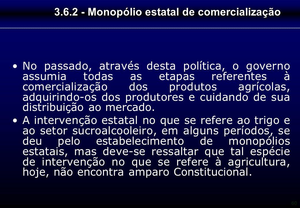 60 3.6.2 - Monopólio estatal de comercialização No passado, através desta política, o governo assumia todas as etapas referentes à comercialização dos