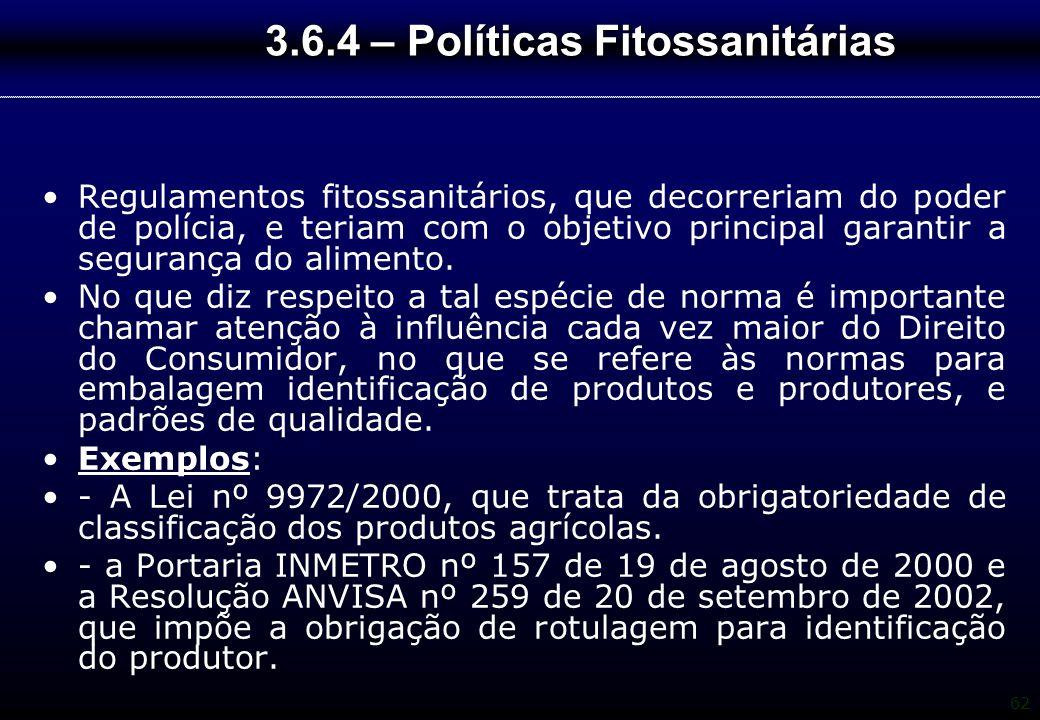 62 3.6.4 – Políticas Fitossanitárias Regulamentos fitossanitários, que decorreriam do poder de polícia, e teriam com o objetivo principal garantir a s