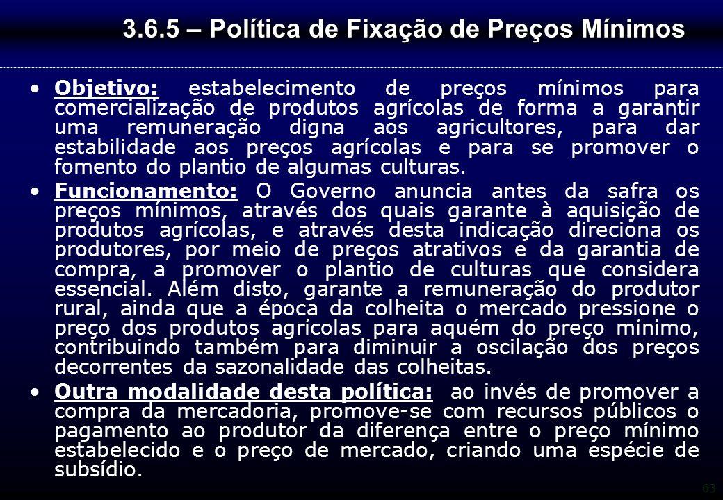 63 3.6.5 – Política de Fixação de Preços Mínimos Objetivo: estabelecimento de preços mínimos para comercialização de produtos agrícolas de forma a gar