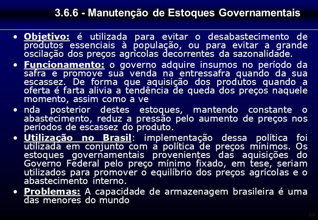 64 3.6.6 - Manutenção de Estoques Governamentais Objetivo: é utilizada para evitar o desabastecimento de produtos essenciais à população, ou para evit
