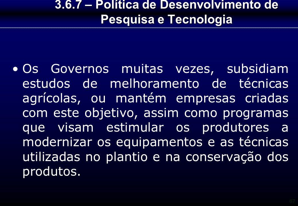 67 3.6.7 – Política de Desenvolvimento de Pesquisa e Tecnologia Os Governos muitas vezes, subsidiam estudos de melhoramento de técnicas agrícolas, ou
