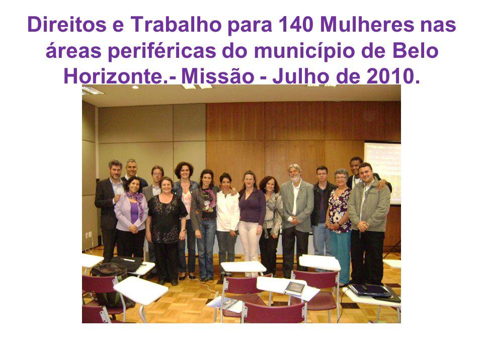 Direitos e Trabalho para 140 Mulheres nas áreas periféricas do município de Belo Horizonte.- Missão - Julho de 2010.