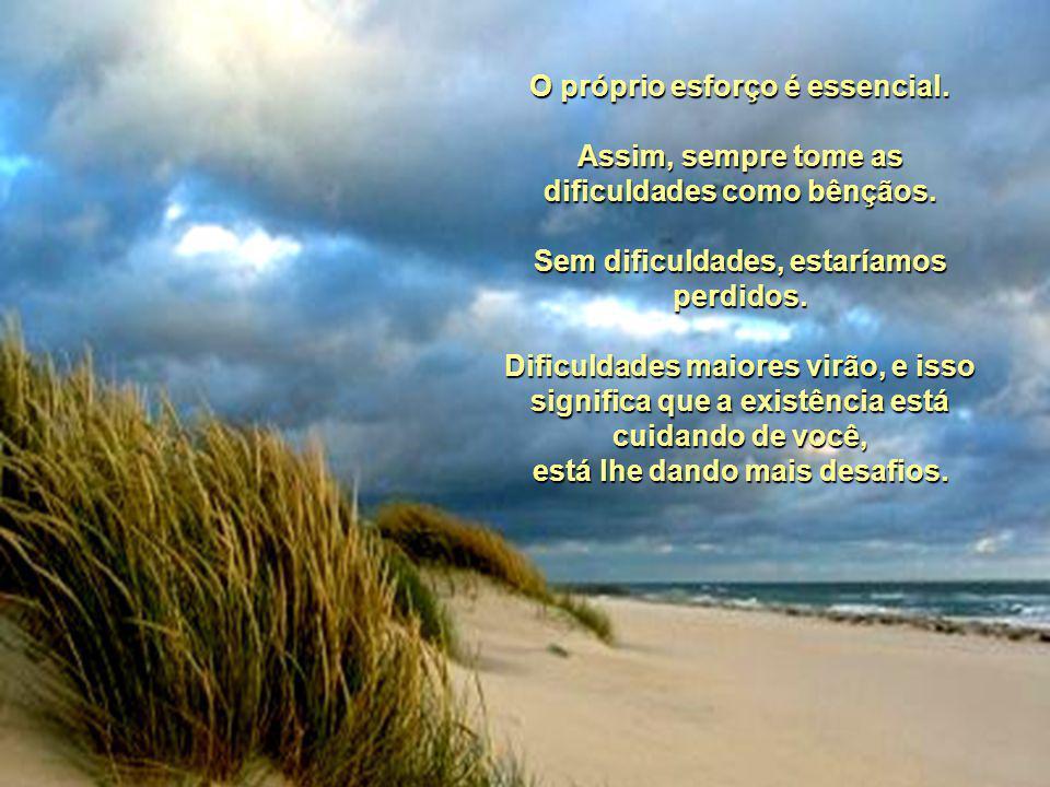 As Dificuldades As dificuldades sempre existem, são parte da vida.