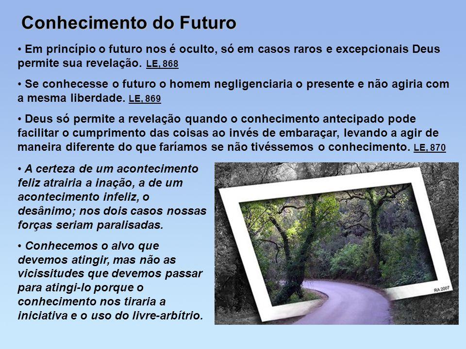 Conhecimento do Futuro Em princípio o futuro nos é oculto, só em casos raros e excepcionais Deus permite sua revelação. LE, 868 Se conhecesse o futuro