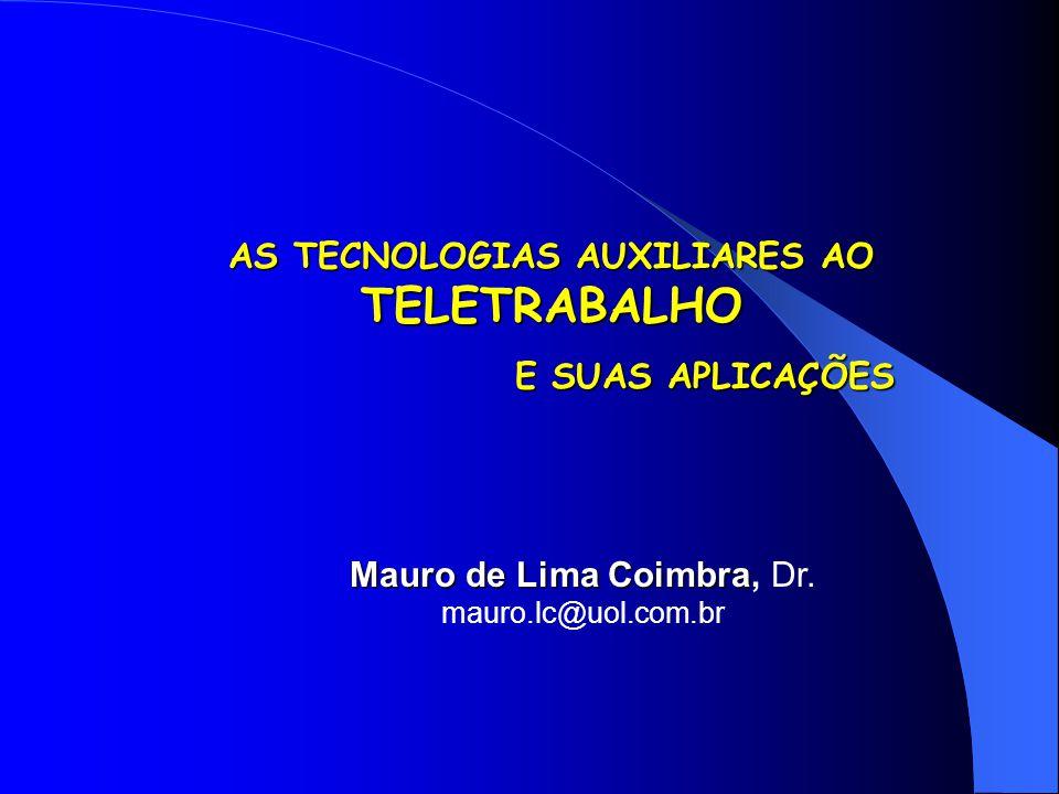 AS TECNOLOGIAS AUXILIARES AO TELETRABALHO E SUAS APLICAÇÕES E SUAS APLICAÇÕES Mauro de Lima Coimbra Mauro de Lima Coimbra, Dr. mauro.lc@uol.com.br