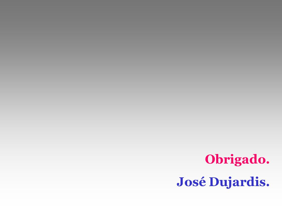 Obrigado. José Dujardis.