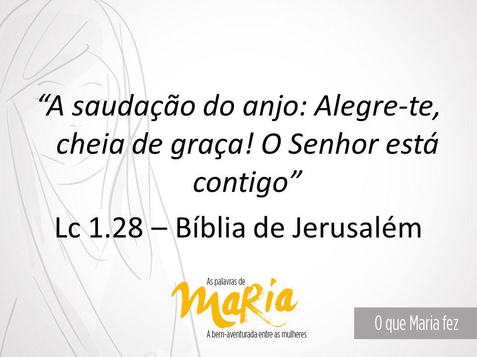 """""""A saudação do anjo: Alegre-te, cheia de graça! O Senhor está contigo"""" Lc 1.28 – Bíblia de Jerusalém"""